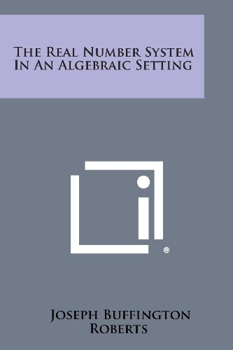 9781258811846: The Real Number System in an Algebraic Setting