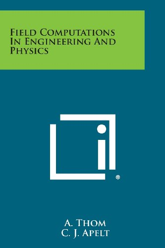 Field Computations in Engineering and Physics (Paperback): A Thom, C