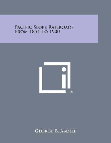 9781258812201: Pacific Slope Railroads from 1854 to 1900