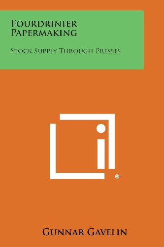 9781258812232: Fourdrinier Papermaking: Stock Supply Through Presses