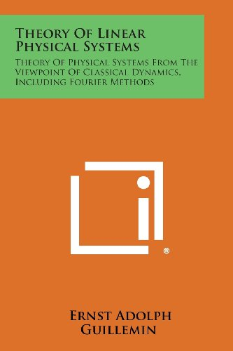 9781258814021: Theory of Linear Physical Systems: Theory of Physical Systems from the Viewpoint of Classical Dynamics, Including Fourier Methods