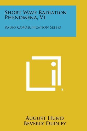 9781258814106: Short Wave Radiation Phenomena, V1: Radio Communication Series