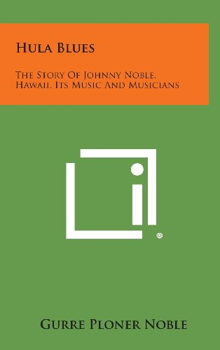 9781258815134: Hula Blues: The Story Of Johnny Noble, Hawaii, Its Music And Musicians