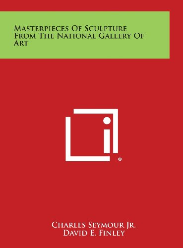Masterpieces of Sculpture from the National Gallery: Charles Seymour Jr