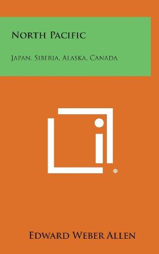 North Pacific: Japan, Siberia, Alaska, Canada: Edward Weber Allen
