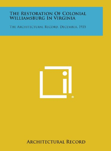 9781258820558: The Restoration of Colonial Williamsburg in Virginia: The Architectural Record, December, 1935