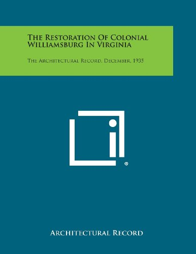 9781258822774: The Restoration of Colonial Williamsburg in Virginia: The Architectural Record, December, 1935