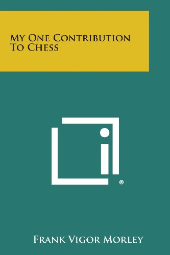 9781258822811: My One Contribution to Chess