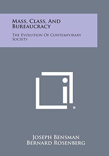 9781258824471: Mass, Class, and Bureaucracy: The Evolution of Contemporary Society