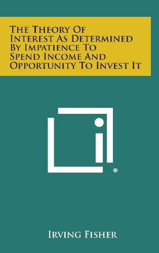 9781258825720: The Theory of Interest as Determined by Impatience to Spend Income and Opportunity to Invest It