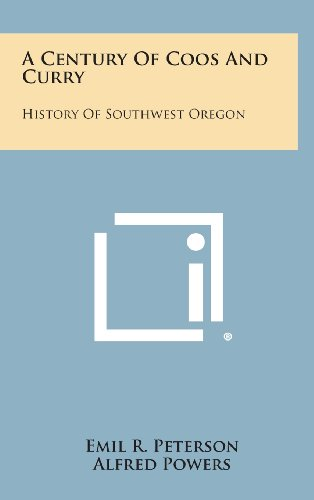 9781258825751: A Century of Coos and Curry: History of Southwest Oregon