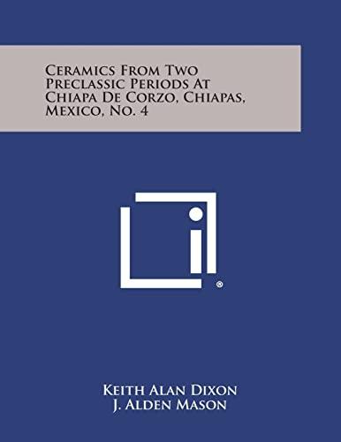 Ceramics from Two Preclassic Periods at Chiapa de Corzo, Chiapas, Mexico, No. 4: Dixon, Keith Alan