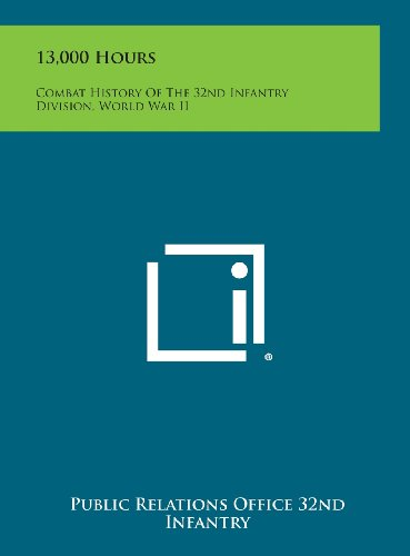 9781258827335: 13,000 Hours: Combat History of the 32nd Infantry Division, World War II