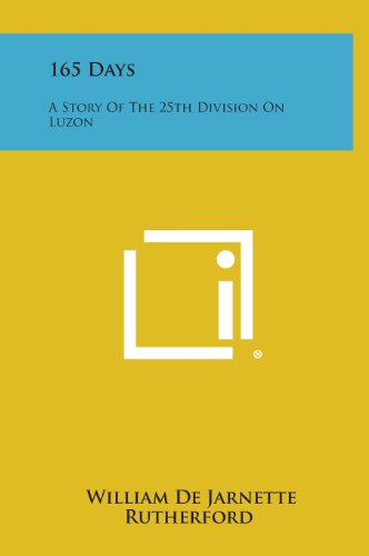 9781258827359: 165 Days: A Story of the 25th Division on Luzon