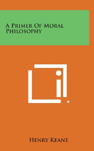 9781258830984: A Primer of Moral Philosophy