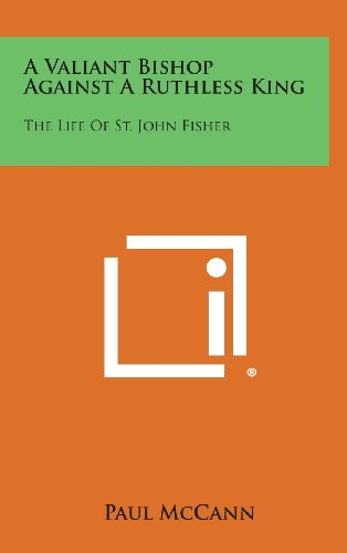9781258832018: A Valiant Bishop Against a Ruthless King: The Life of St. John Fisher