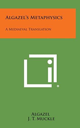 9781258834104: Algazel's Metaphysics: A Mediaeval Translation