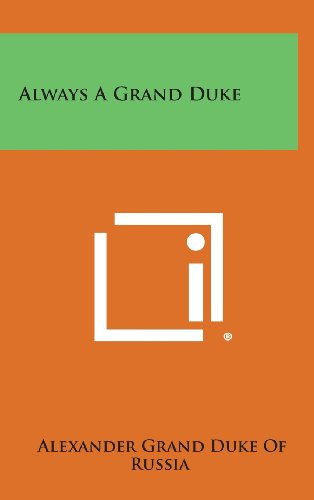 9781258834425: Always a Grand Duke
