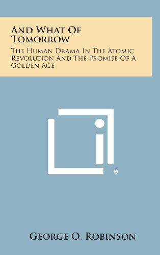 9781258837129: And What of Tomorrow: The Human Drama in the Atomic Revolution and the Promise of a Golden Age