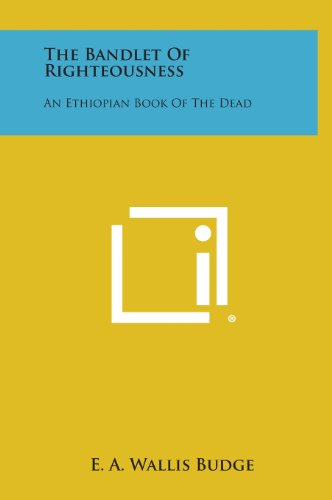 9781258840471: The Bandlet of Righteousness: An Ethiopian Book of the Dead
