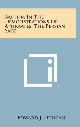 9781258840495: Baptism in the Demonstrations of Aphraates, the Persian Sage