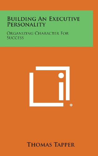 9781258844592: Building an Executive Personality: Organizing Character for Success: Based on the Franklin System of Personal Advancement