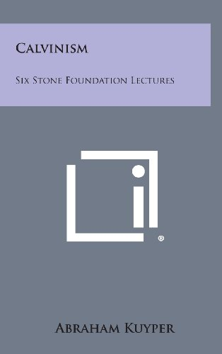 9781258845230: Calvinism: Six Stone Foundation Lectures