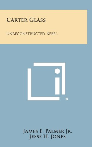 9781258846039: Carter Glass: Unreconstructed Rebel: A Biography