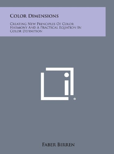 9781258850081: Color Dimensions: Creating New Principles of Color Harmony and a Practical Equation in Color Definition
