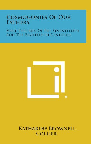 9781258851484: Cosmogonies of Our Fathers: Some Theories of the Seventeenth and the Eighteenth Centuries