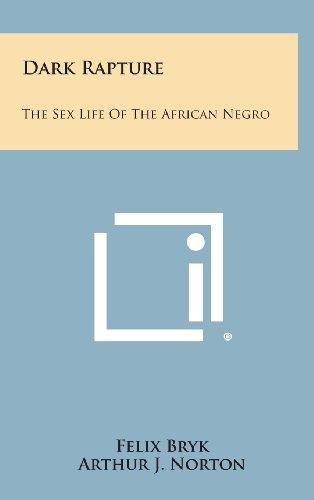 9781258852795: Dark Rapture: The Sex Life of the African Negro