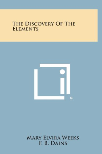 The Discovery of the Elements (Hardback): Mary Elvira Weeks