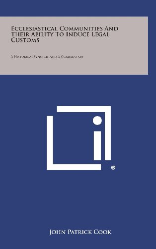 9781258856144: Ecclesiastical Communities and Their Ability to Induce Legal Customs: A Historical Synopsis and a Commentary