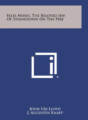 9781258860837: Felix Moses, the Beloved Jew of Stringtown on the Pike