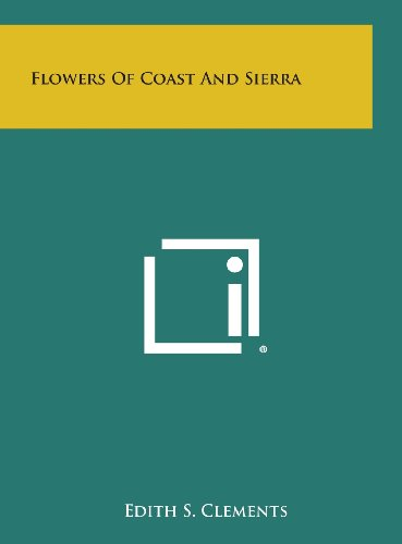 Flowers of Coast and Sierra: Clements, Edith Schwartz