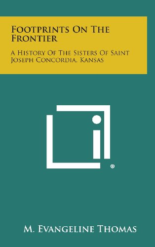 9781258862343: Footprints on the Frontier: A History of the Sisters of Saint Joseph Concordia, Kansas