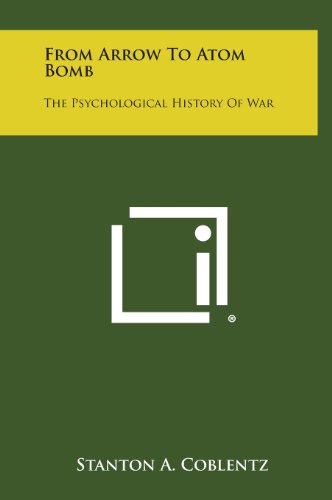 9781258864255: From Arrow to Atom Bomb: The Psychological History of War
