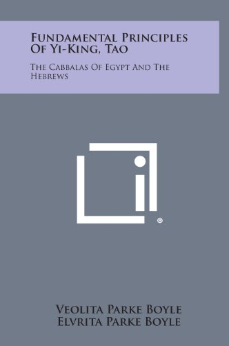 9781258864828: Fundamental Principles of Yi-King, Tao: The Cabbalas of Egypt and the Hebrews