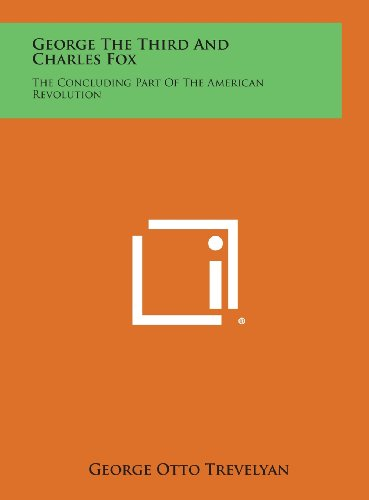 9781258865979: George the Third and Charles Fox: The Concluding Part of the American Revolution