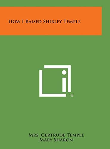 9781258873615: How I Raised Shirley Temple