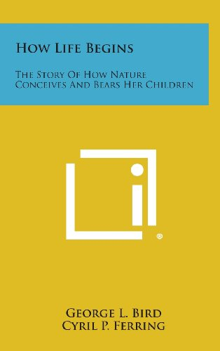 9781258873677: How Life Begins: The Story of How Nature Conceives and Bears Her Children