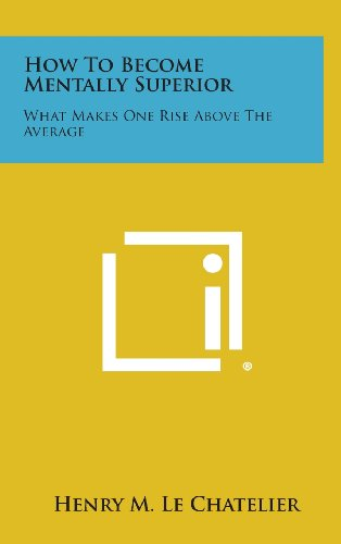9781258873981: How to Become Mentally Superior: What Makes One Rise Above the Average