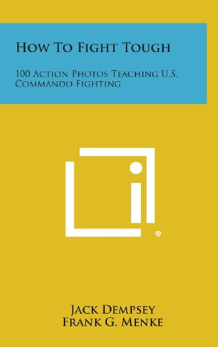9781258874346: How to Fight Tough: 100 Action Photos Teaching U.S. Commando Fighting
