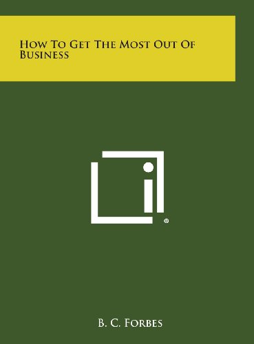 9781258874452: How to Get the Most Out of Business