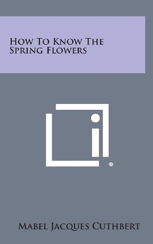 9781258874681: How to Know the Spring Flowers