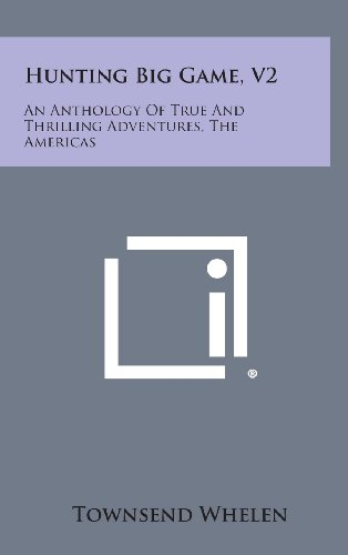 9781258875831: Hunting Big Game, V2: An Anthology of True and Thrilling Adventures, the Americas