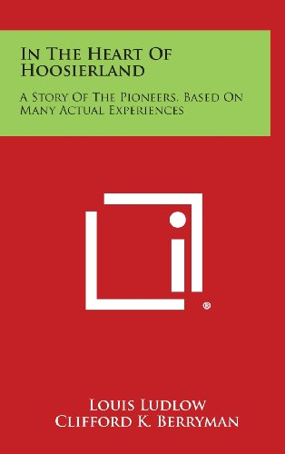9781258877439: In the Heart of Hoosierland: A Story of the Pioneers, Based on Many Actual Experiences