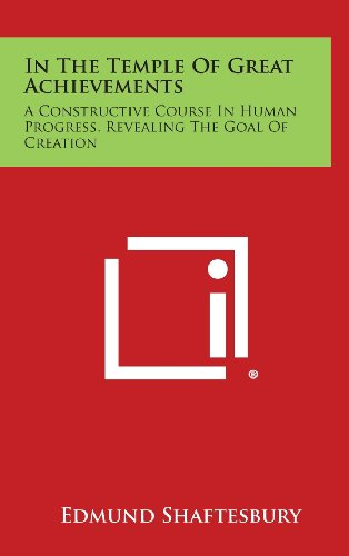9781258877576: In the Temple of Great Achievements: A Constructive Course in Human Progress, Revealing the Goal of Creation