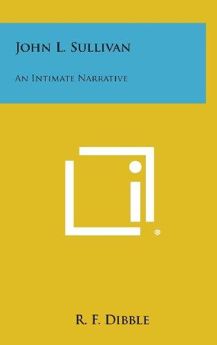 John L. Sullivan: An Intimate Narrative (Hardback): R F Dibble