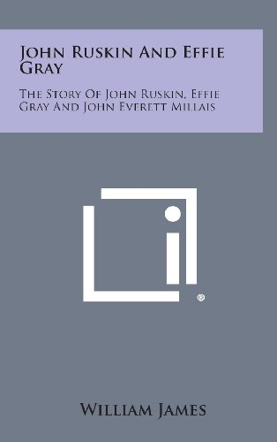 9781258881498: John Ruskin and Effie Gray: The Story of John Ruskin, Effie Gray and John Everett Millais